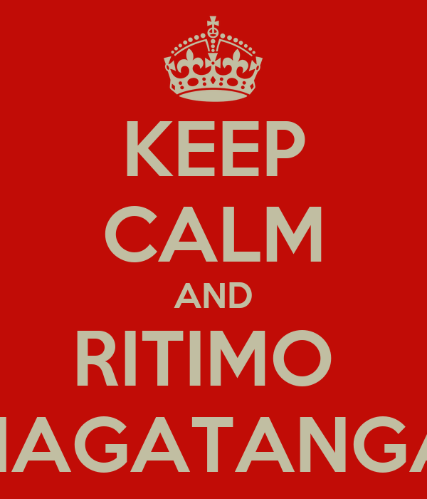 KEEP CALM AND RITIMO  HAGATANGA