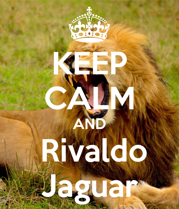 KEEP CALM AND  Rivaldo Jaguar
