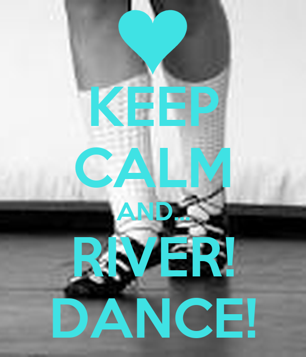 KEEP CALM AND... RIVER! DANCE!