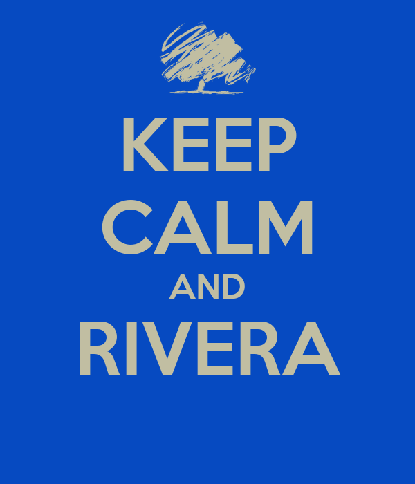 KEEP CALM AND RIVERA