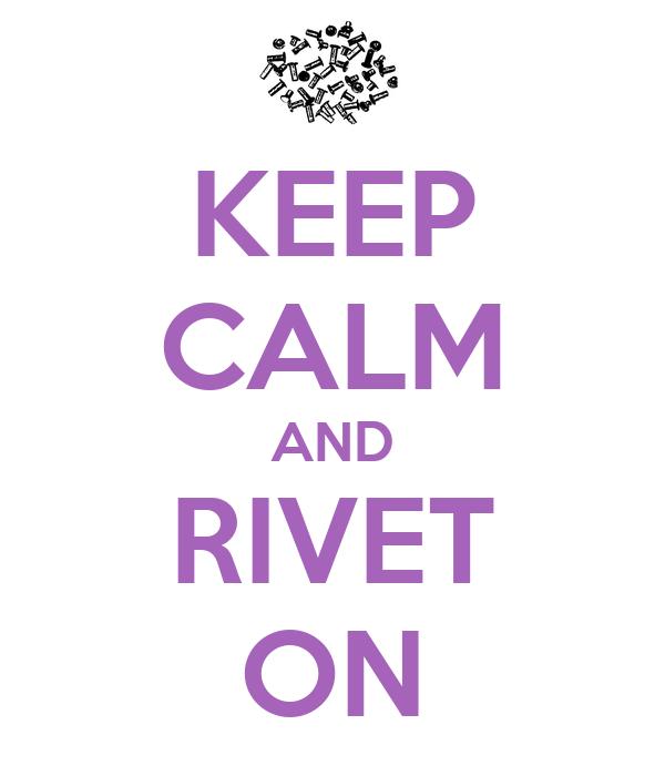 KEEP CALM AND RIVET ON