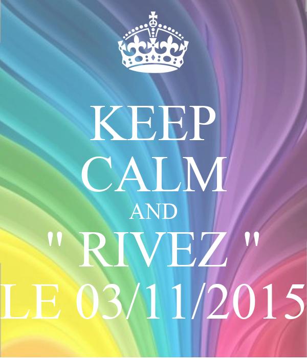 """KEEP CALM AND """" RIVEZ """" LE 03/11/2015"""