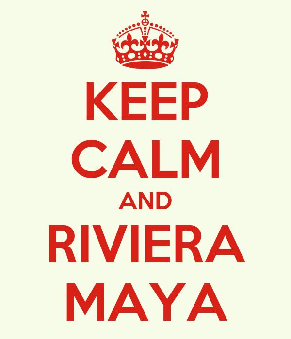 KEEP CALM AND RIVIERA MAYA