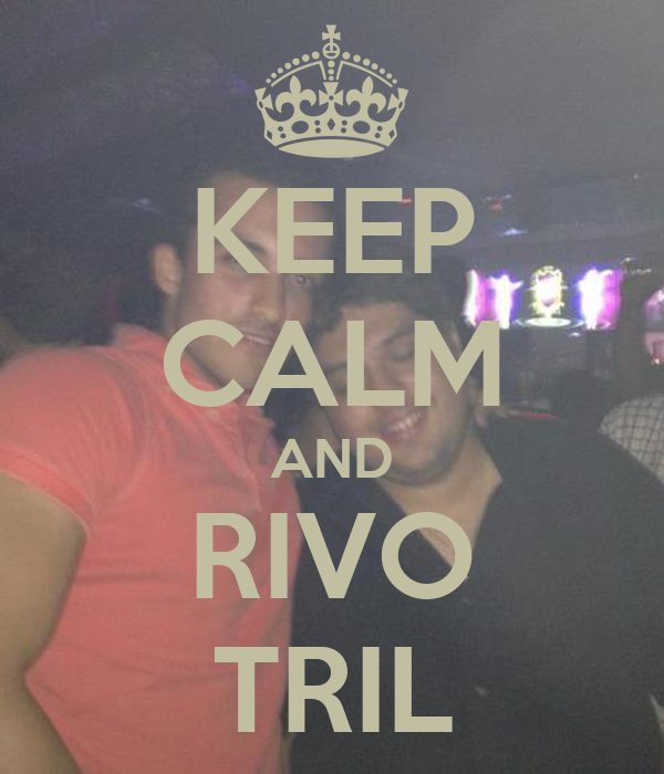 KEEP CALM AND RIVO TRIL