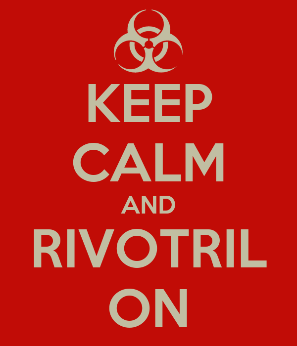 KEEP CALM AND RIVOTRIL ON