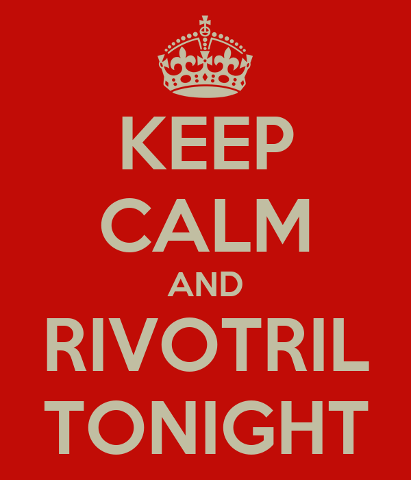 KEEP CALM AND RIVOTRIL TONIGHT