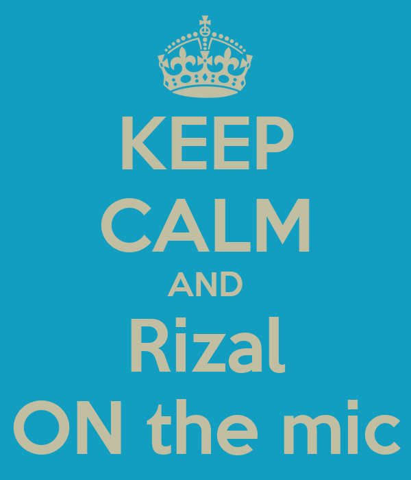 KEEP CALM AND Rizal ON the mic