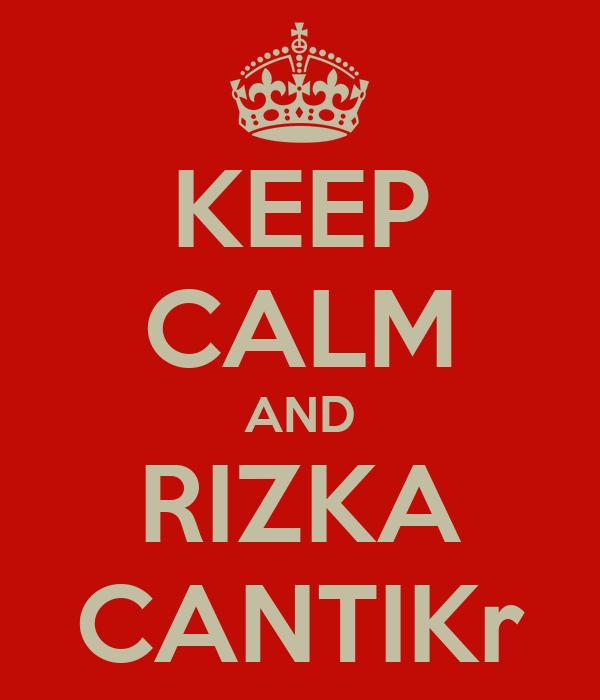 KEEP CALM AND RIZKA CANTIKr