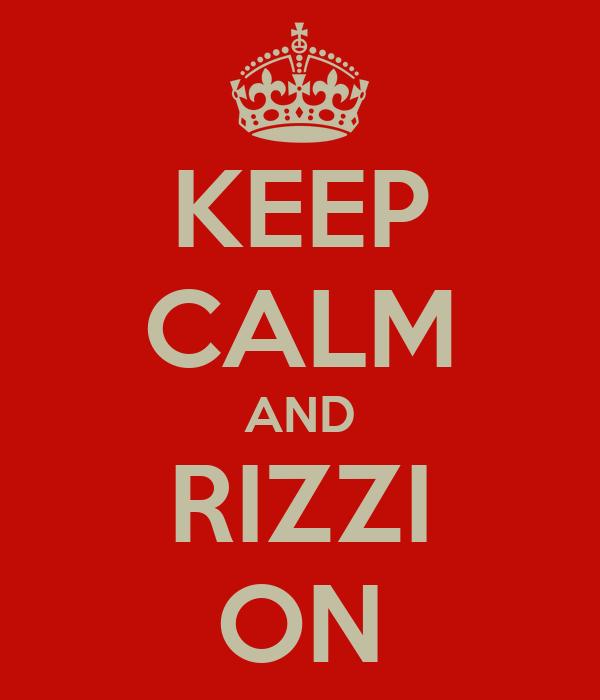 KEEP CALM AND RIZZI ON