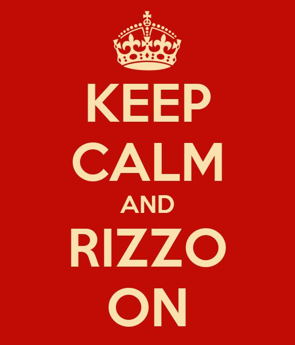 KEEP CALM AND RIZZO ON