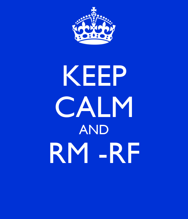 KEEP CALM AND RM -RF