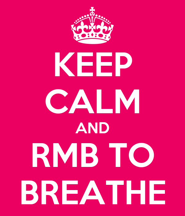 KEEP CALM AND RMB TO BREATHE