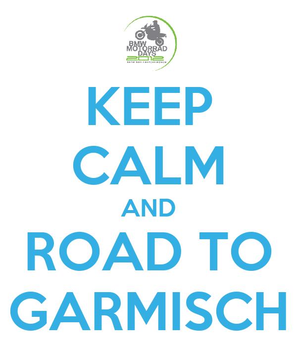 KEEP CALM AND ROAD TO GARMISCH