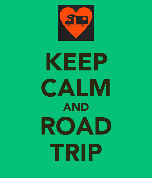 KEEP CALM AND ROAD TRIP