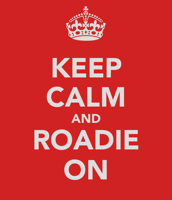 KEEP CALM AND ROADIE ON
