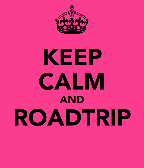KEEP CALM AND ROADTRIP