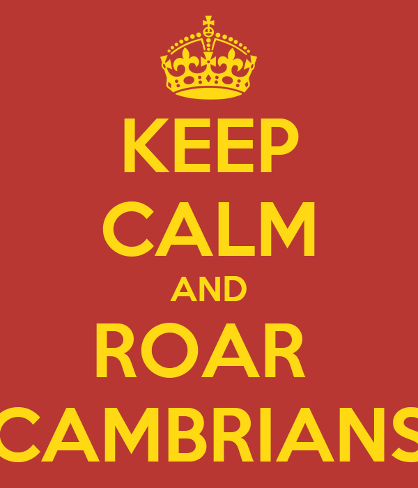 KEEP CALM AND ROAR  CAMBRIANS