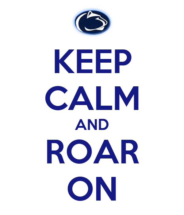 KEEP CALM AND ROAR ON