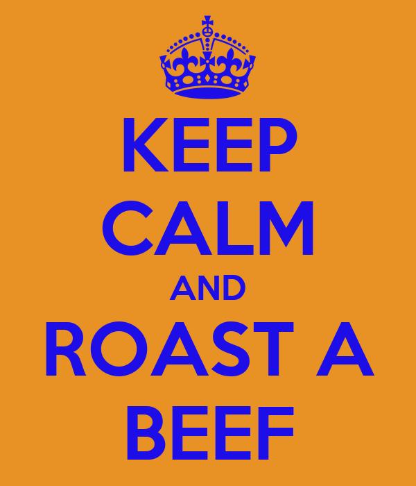 KEEP CALM AND ROAST A BEEF