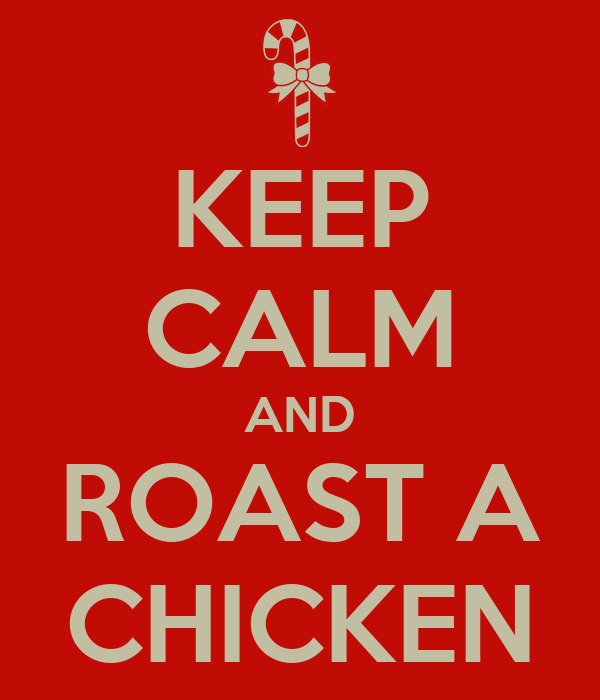 KEEP CALM AND ROAST A CHICKEN