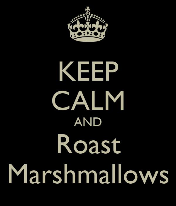 KEEP CALM AND Roast Marshmallows