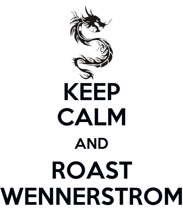 KEEP CALM AND ROAST WENNERSTROM