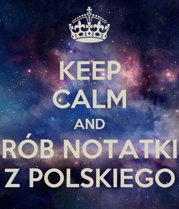 KEEP CALM AND RÓB NOTATKI Z POLSKIEGO