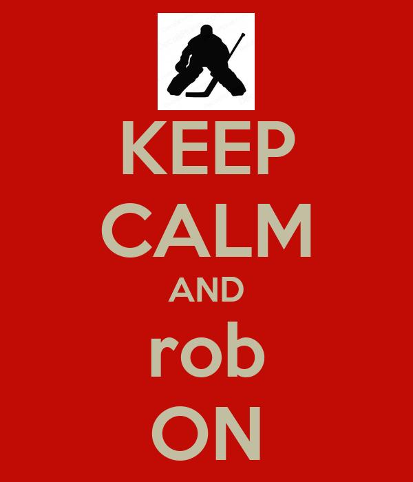 KEEP CALM AND rob ON