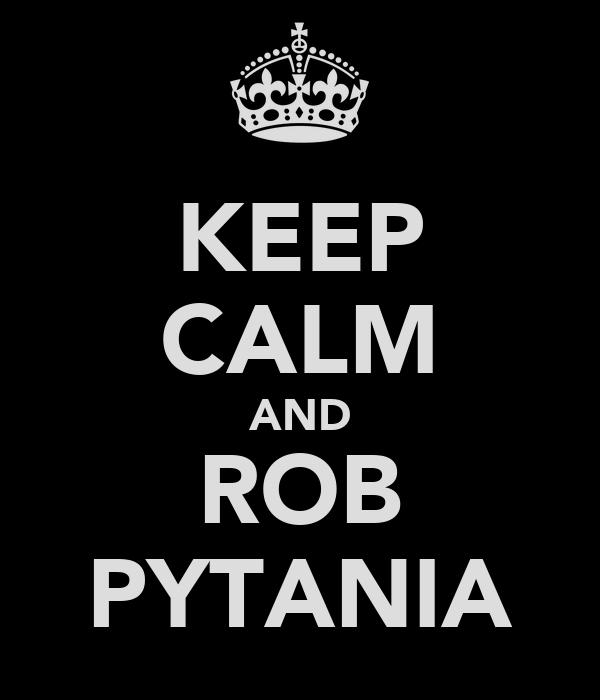 KEEP CALM AND ROB PYTANIA