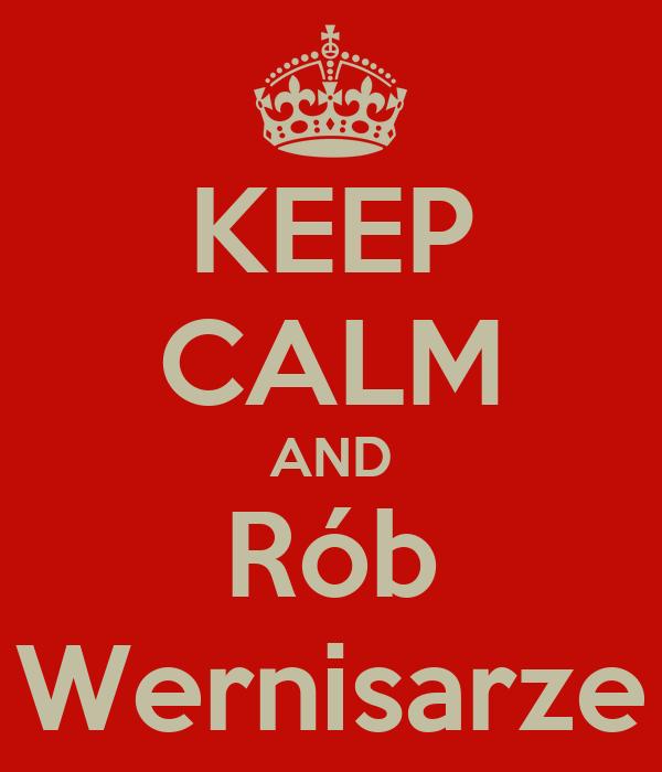 KEEP CALM AND Rób Wernisarze