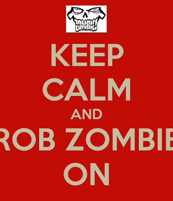 KEEP CALM AND ROB ZOMBIE ON