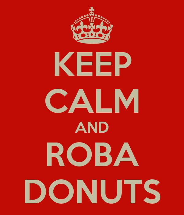 KEEP CALM AND ROBA DONUTS