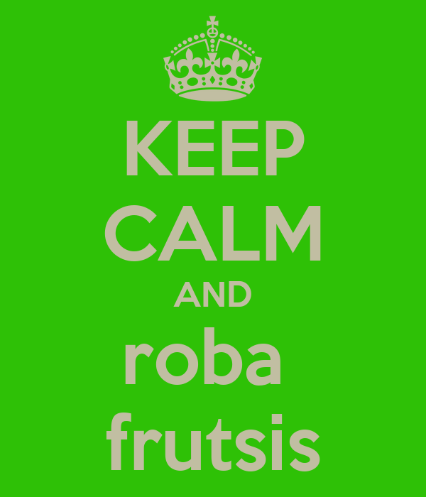 KEEP CALM AND roba  frutsis