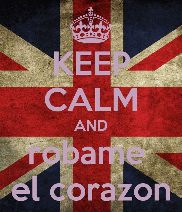 KEEP CALM AND robame  el corazon