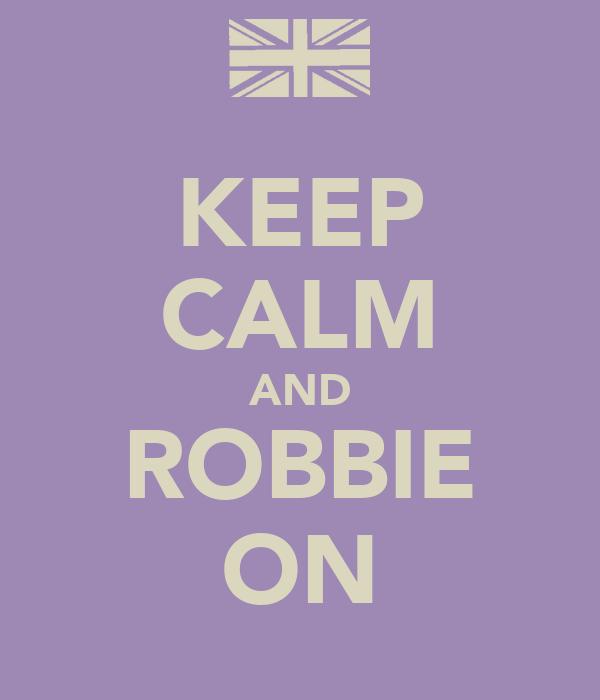 KEEP CALM AND ROBBIE ON