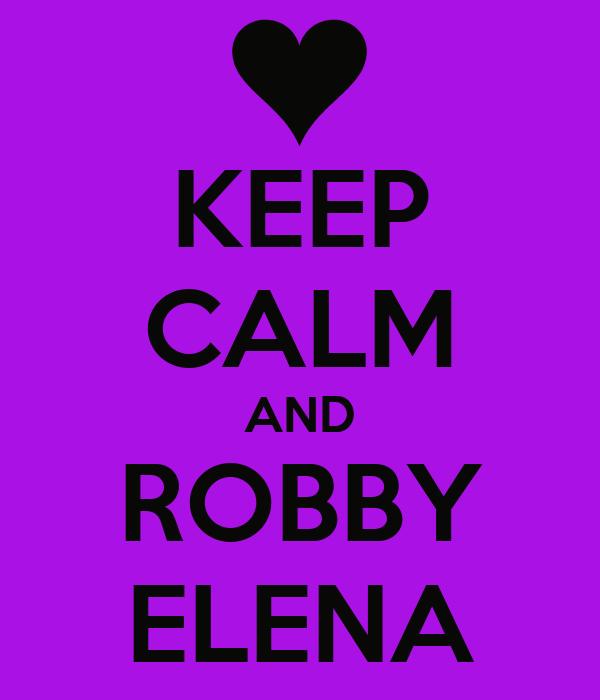 KEEP CALM AND ROBBY ELENA