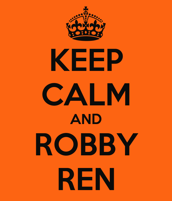 KEEP CALM AND ROBBY REN