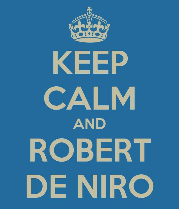 KEEP CALM AND ROBERT DE NIRO