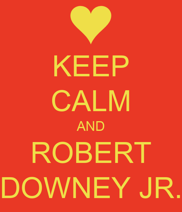 KEEP CALM AND ROBERT DOWNEY JR.