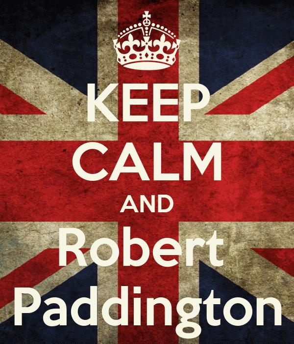 KEEP CALM AND Robert  Paddington