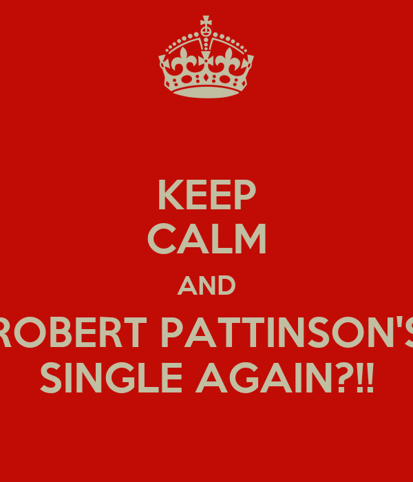 KEEP CALM AND ROBERT PATTINSON'S SINGLE AGAIN?!!