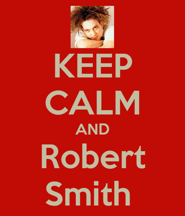 KEEP CALM AND Robert Smith