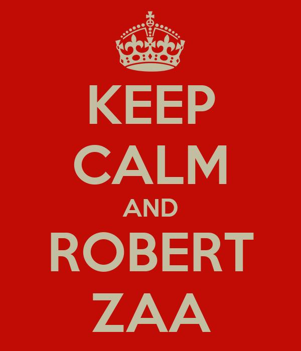 KEEP CALM AND ROBERT ZAA