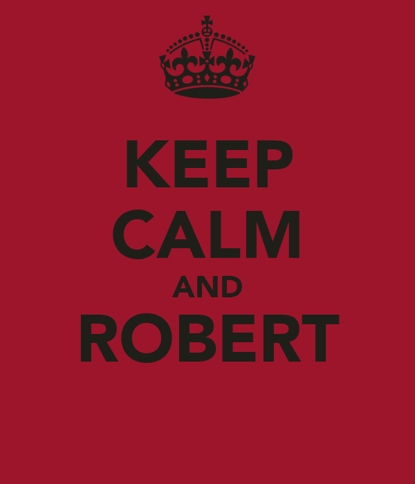 KEEP CALM AND ROBERT