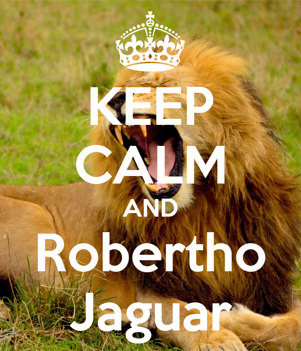 KEEP CALM AND  Robertho  Jaguar