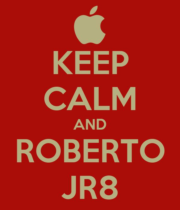 KEEP CALM AND ROBERTO JR8