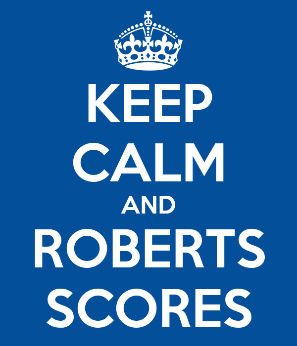KEEP CALM AND ROBERTS SCORES