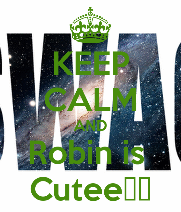 KEEP CALM AND Robin is  Cutee♥♥