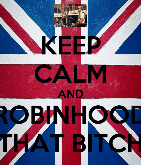 KEEP CALM AND ROBINHOOD THAT BITCH