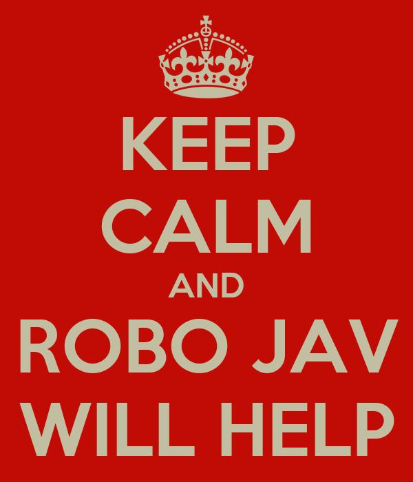 KEEP CALM AND ROBO JAV WILL HELP